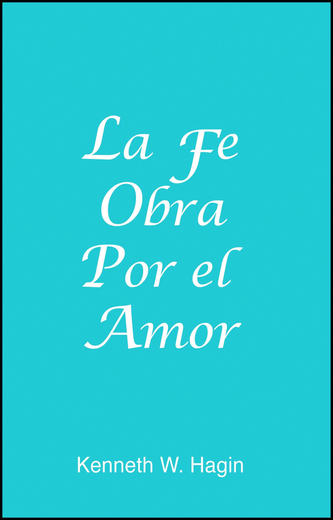 La Fe Obra Por El Amor (Faith Worketh by Love - Book)