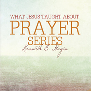 What Jesus Taught About Prayer Series (5 MP3 Downloads)