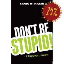Don't Be Stupid! A Prodigal Story (Book)
