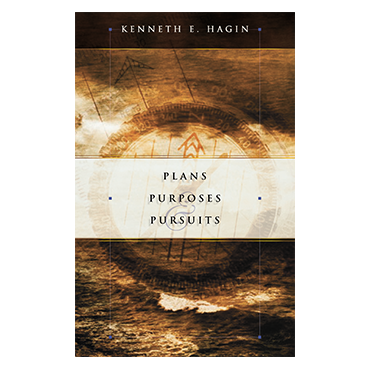 Plans purposes and pursuits kenneth hagin