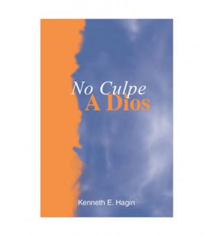 ¡No Culpe a Dios! (Don't Blame God! - Book)