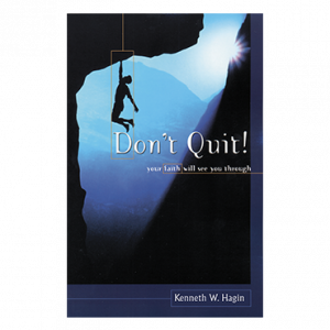Don't Quit! Your Faith Will See You Through (Book)