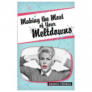 Making the Most Of Your Meltdowns (Book)