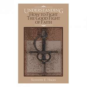 Understanding How To Fight  the Good Fight of Faith (Book)
